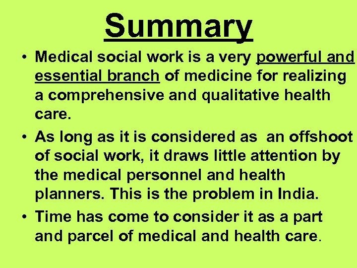 Summary • Medical social work is a very powerful and essential branch of medicine