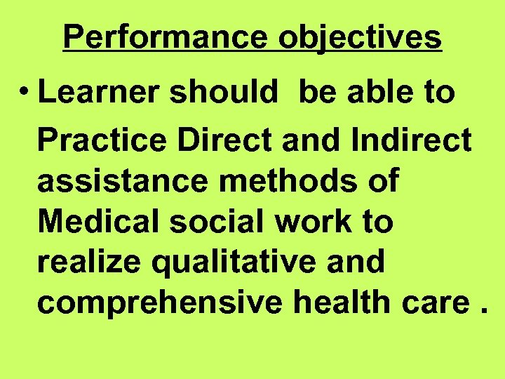 Performance objectives • Learner should be able to Practice Direct and Indirect assistance methods