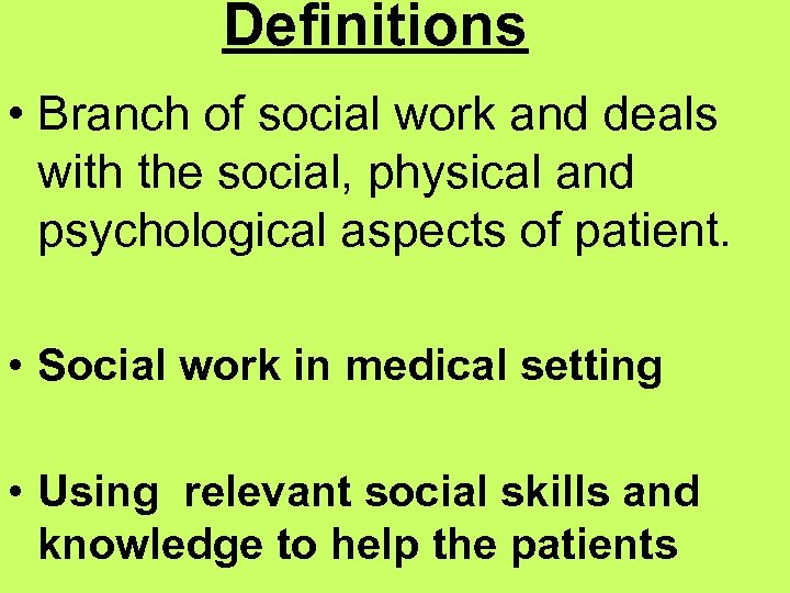 Definitions • Branch of social work and deals with the social, physical and psychological