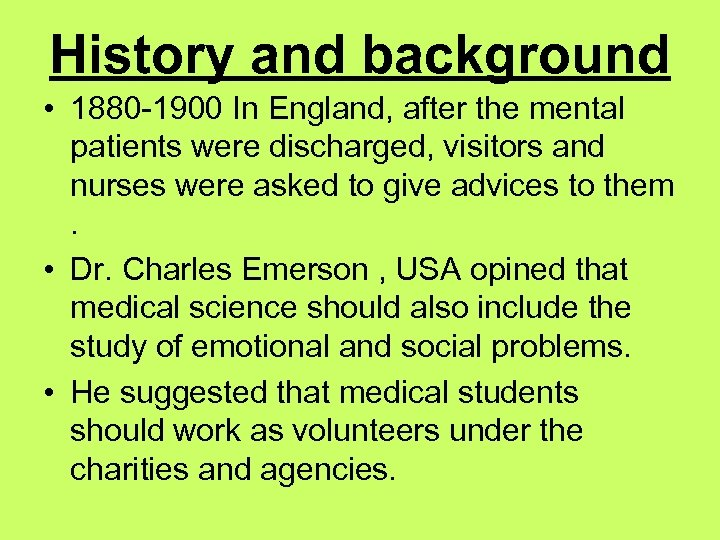 History and background • 1880 -1900 In England, after the mental patients were discharged,