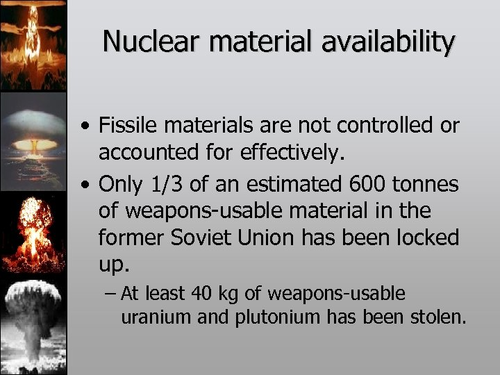 Nuclear material availability • Fissile materials are not controlled or accounted for effectively. •