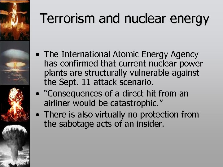 Terrorism and nuclear energy • The International Atomic Energy Agency has confirmed that current