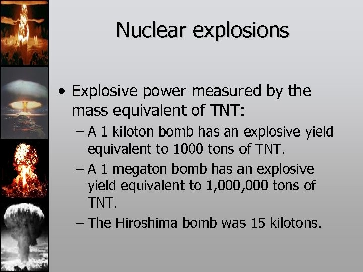 Nuclear explosions • Explosive power measured by the mass equivalent of TNT: – A