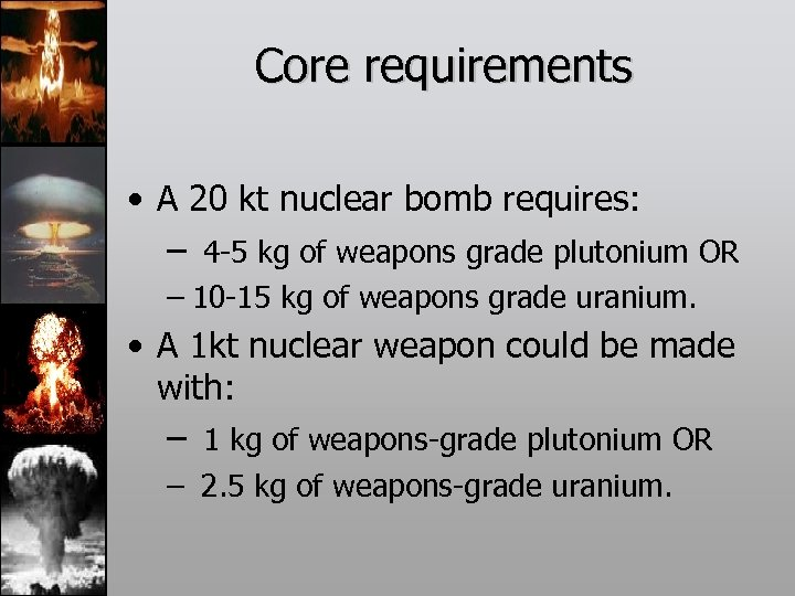 Core requirements • A 20 kt nuclear bomb requires: – 4 -5 kg of