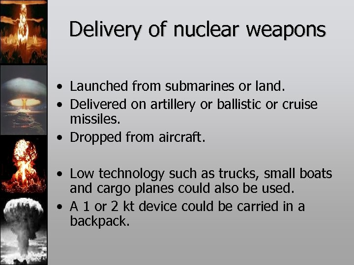Delivery of nuclear weapons • Launched from submarines or land. • Delivered on artillery