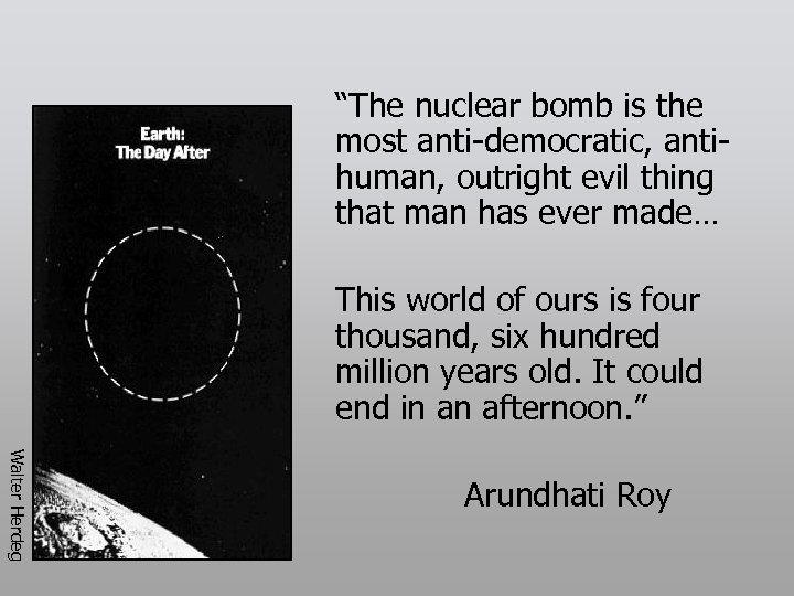 """The nuclear bomb is the most anti-democratic, antihuman, outright evil thing that man has"