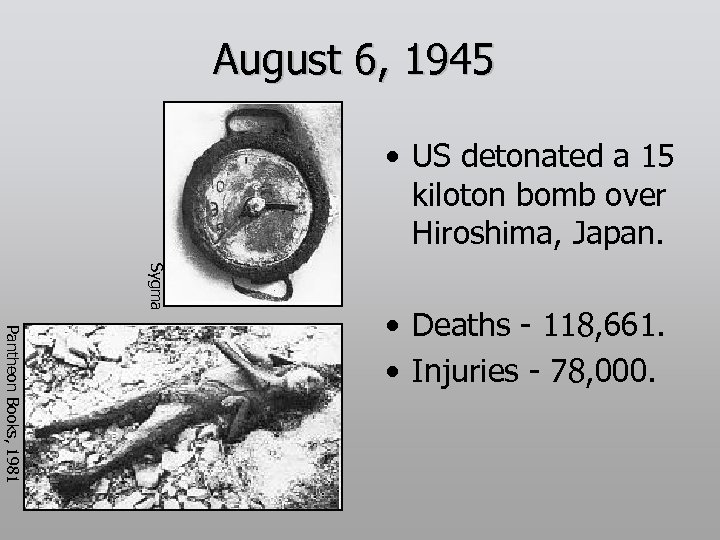 August 6, 1945 • US detonated a 15 kiloton bomb over Hiroshima, Japan. Sygma