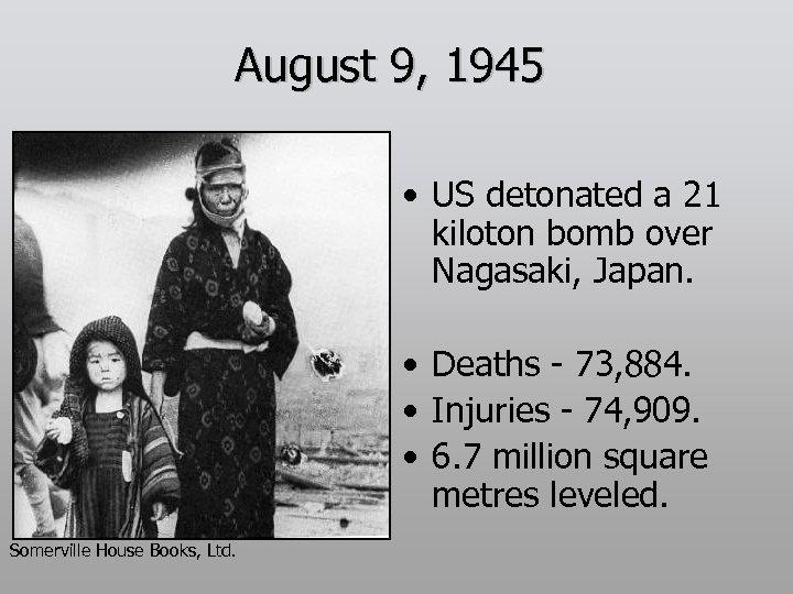 August 9, 1945 • US detonated a 21 kiloton bomb over Nagasaki, Japan. •