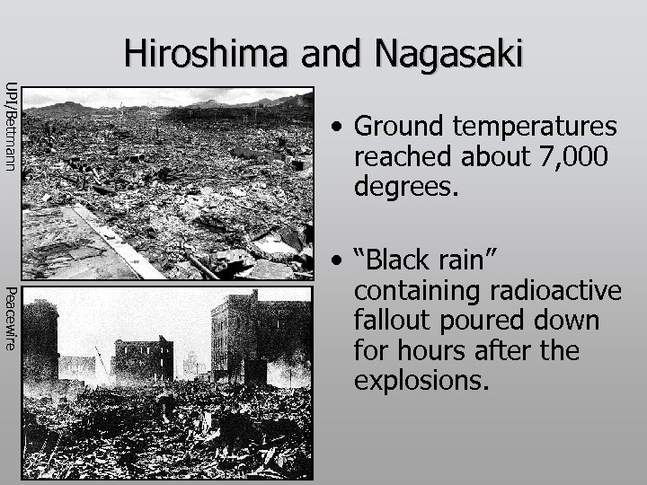 Hiroshima and Nagasaki UPI/Bettmann • Ground temperatures reached about 7, 000 degrees. Peacewire •