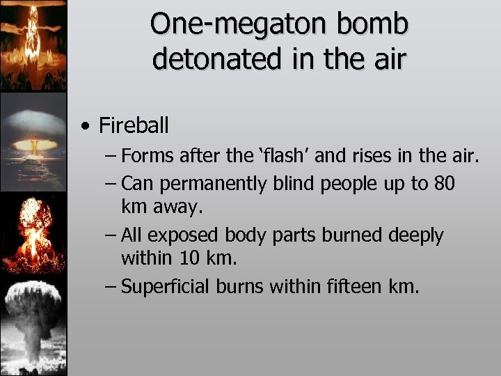 One-megaton bomb detonated in the air • Fireball – Forms after the 'flash' and