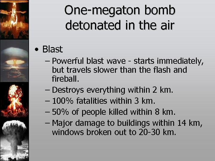One-megaton bomb detonated in the air • Blast – Powerful blast wave - starts