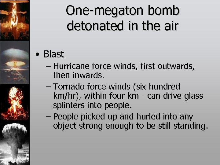 One-megaton bomb detonated in the air • Blast – Hurricane force winds, first outwards,