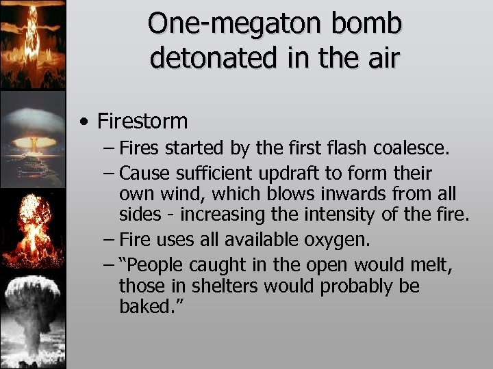 One-megaton bomb detonated in the air • Firestorm – Fires started by the first