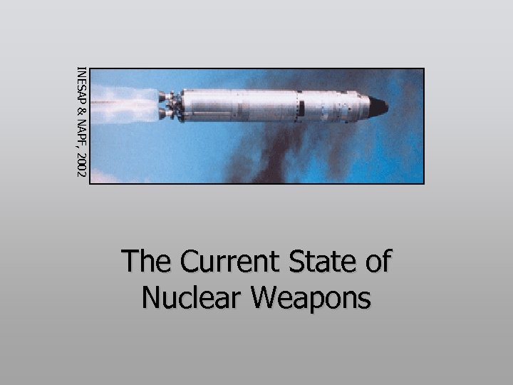 INESAP & NAPF, 2002 The Current State of Nuclear Weapons