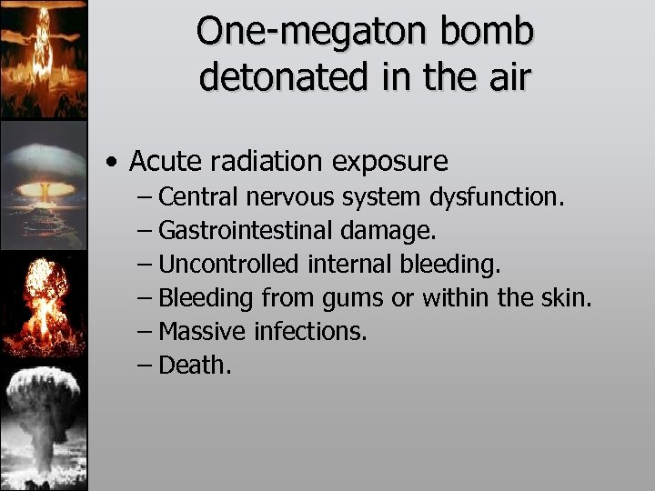One-megaton bomb detonated in the air • Acute radiation exposure – Central nervous system