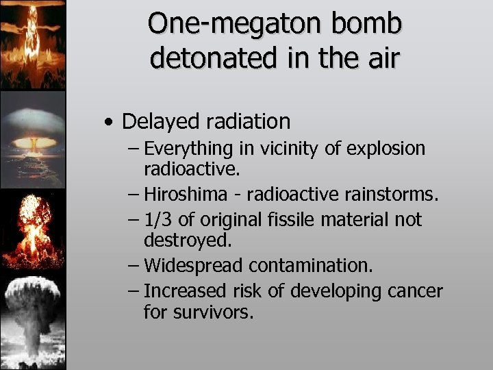 One-megaton bomb detonated in the air • Delayed radiation – Everything in vicinity of