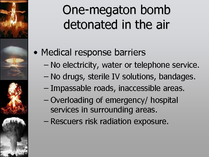 One-megaton bomb detonated in the air • Medical response barriers – No electricity, water