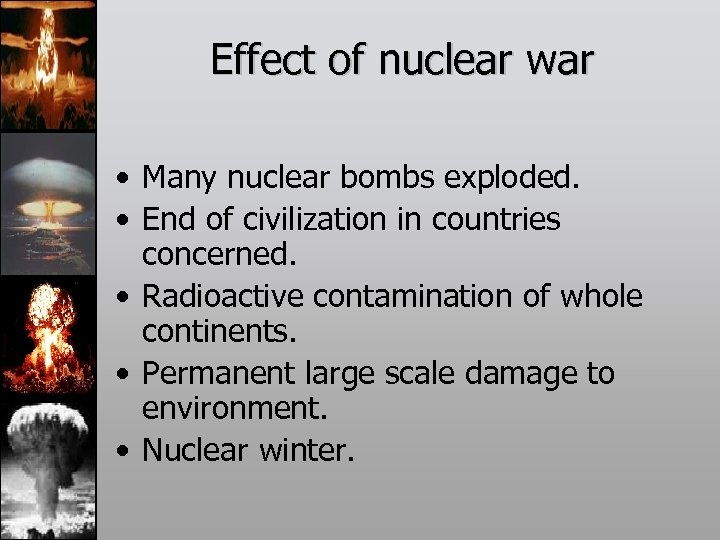 Effect of nuclear war • Many nuclear bombs exploded. • End of civilization in