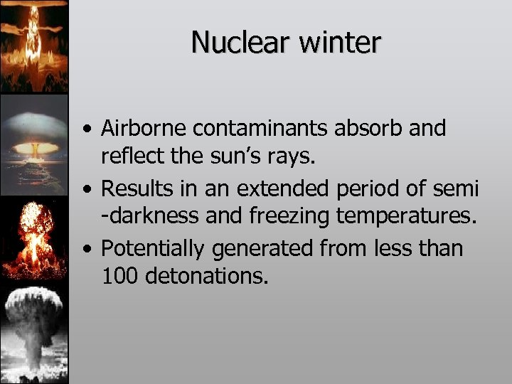 Nuclear winter • Airborne contaminants absorb and reflect the sun's rays. • Results in