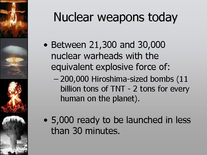 Nuclear weapons today • Between 21, 300 and 30, 000 nuclear warheads with the