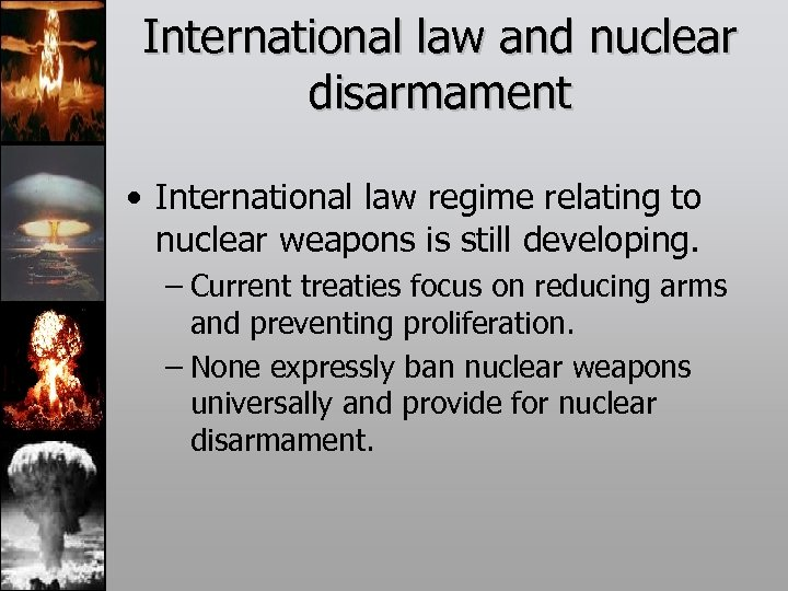 International law and nuclear disarmament • International law regime relating to nuclear weapons is