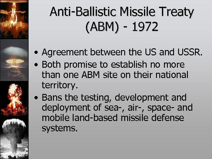 Anti-Ballistic Missile Treaty (ABM) - 1972 • Agreement between the US and USSR. •