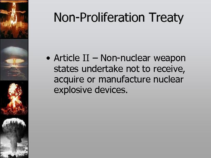 Non-Proliferation Treaty • Article II – Non-nuclear weapon states undertake not to receive, acquire