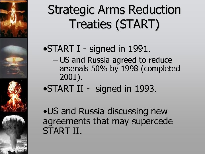 Strategic Arms Reduction Treaties (START) • START I - signed in 1991. – US
