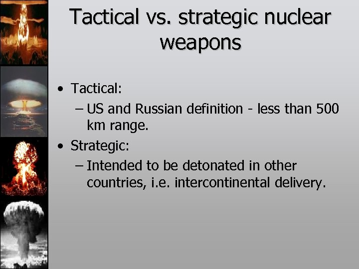 Tactical vs. strategic nuclear weapons • Tactical: – US and Russian definition - less
