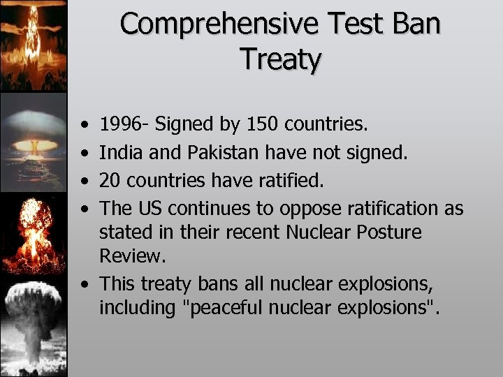 Comprehensive Test Ban Treaty • • 1996 - Signed by 150 countries. India and