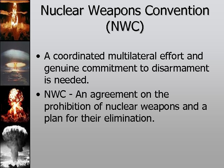 Nuclear Weapons Convention (NWC) • A coordinated multilateral effort and genuine commitment to disarmament
