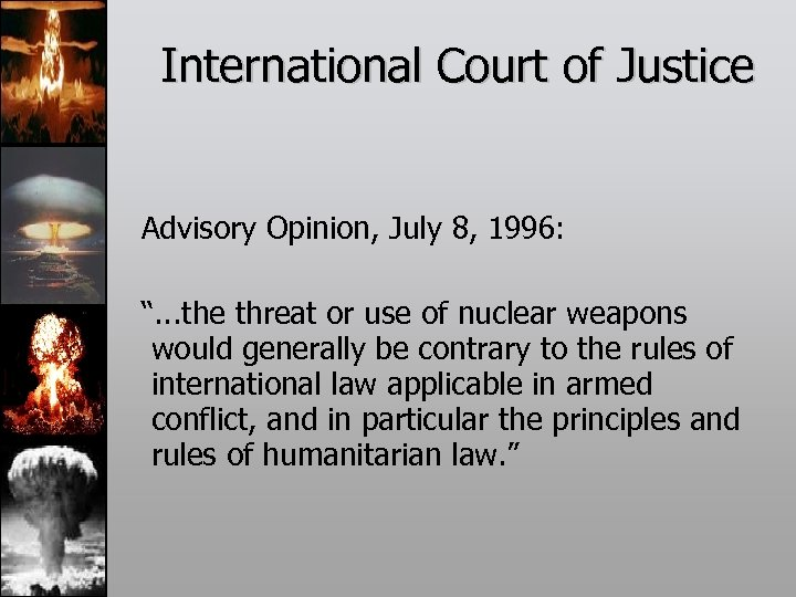 "International Court of Justice Advisory Opinion, July 8, 1996: "". . . the threat"