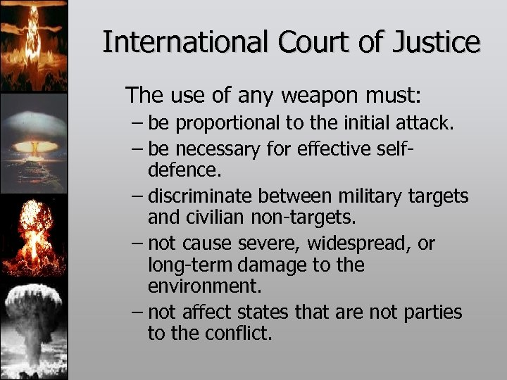 International Court of Justice The use of any weapon must: – be proportional to