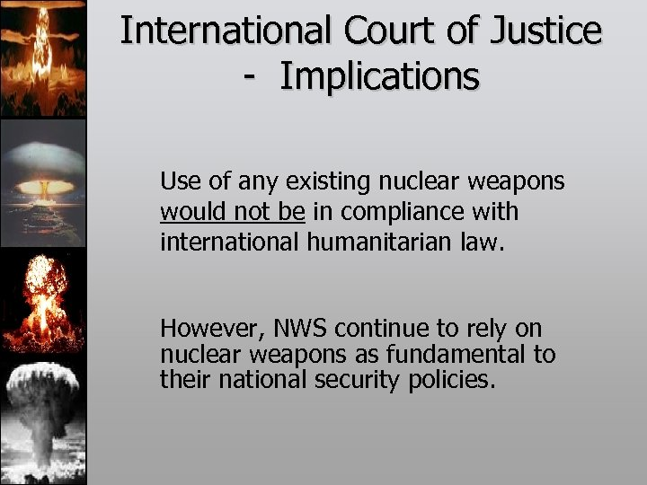 International Court of Justice - Implications Use of any existing nuclear weapons would not