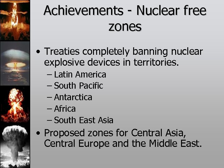 Achievements - Nuclear free zones • Treaties completely banning nuclear explosive devices in territories.