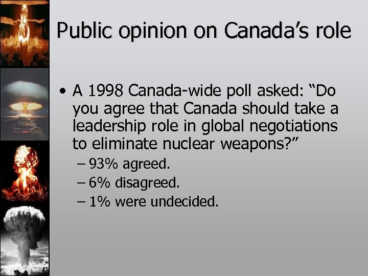 "Public opinion on Canada's role • A 1998 Canada-wide poll asked: ""Do you agree"