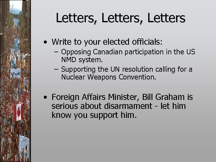 Letters, Letters • Write to your elected officials: – Opposing Canadian participation in the