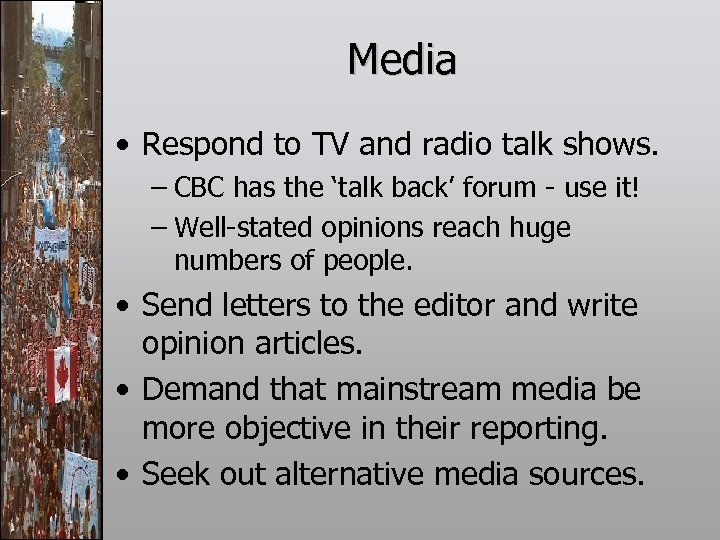Media • Respond to TV and radio talk shows. – CBC has the 'talk