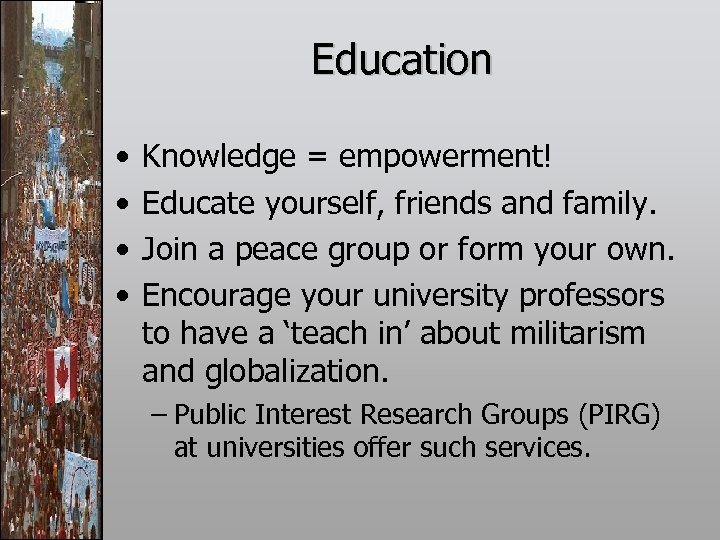 Education • • Knowledge = empowerment! Educate yourself, friends and family. Join a peace