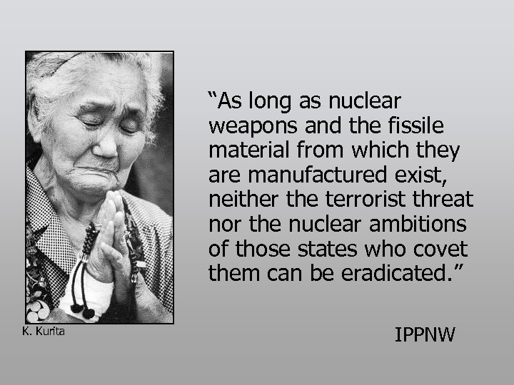 """As long as nuclear weapons and the fissile material from which they are manufactured"