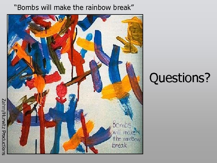 """Bombs will make the rainbow break"" Questions? Zahm/Hurwitz Productions"