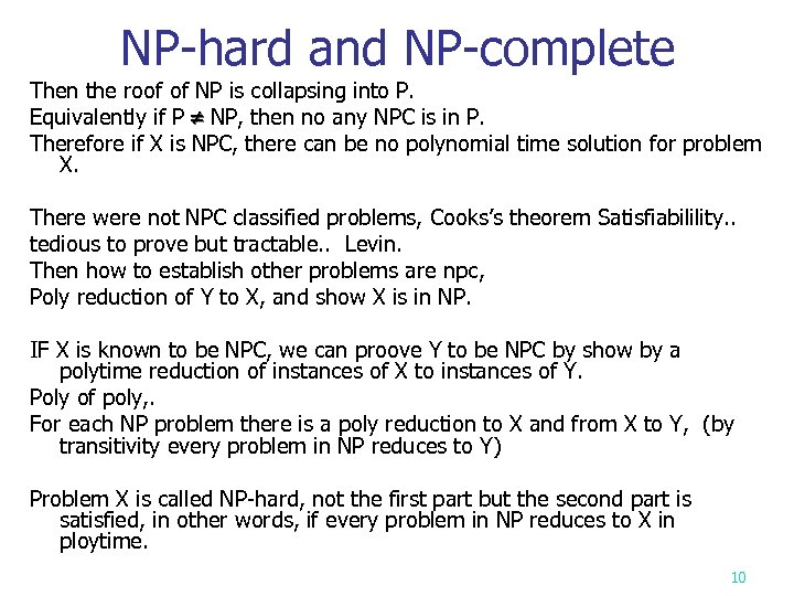 NP-hard and NP-complete Then the roof of NP is collapsing into P. Equivalently if