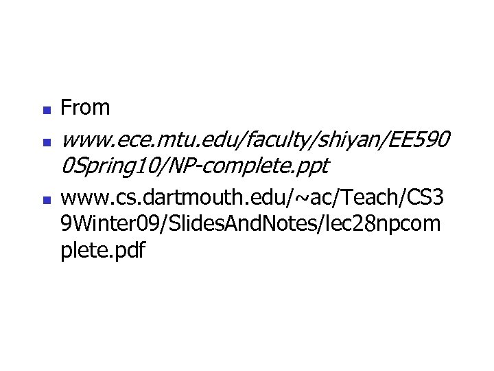 n n n From www. ece. mtu. edu/faculty/shiyan/EE 590 0 Spring 10/NP-complete. ppt www.