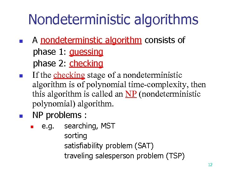 Nondeterministic algorithms n n n A nondeterminstic algorithm consists of phase 1: guessing phase