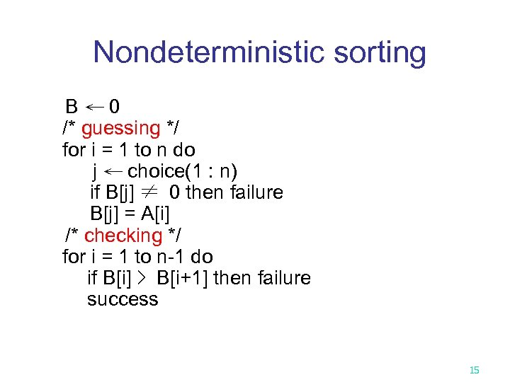 Nondeterministic sorting B← 0 /* guessing */ for i = 1 to n do
