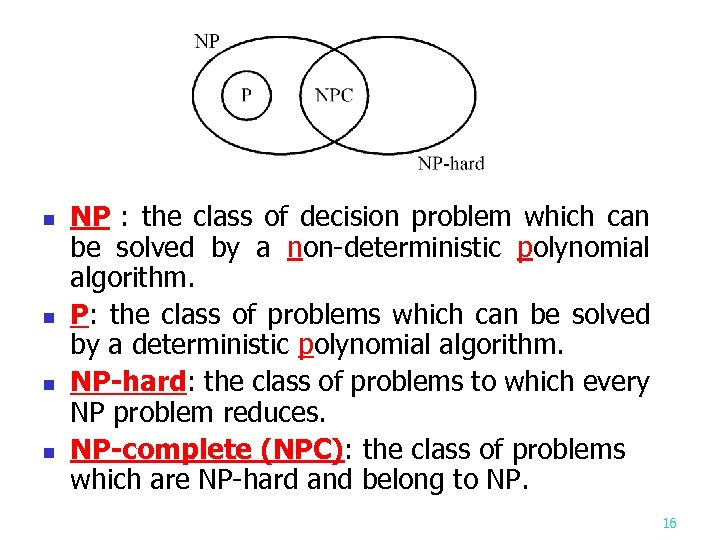 n n NP : the class of decision problem which can be solved by