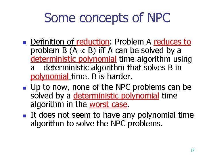 Some concepts of NPC n n n Definition of reduction: Problem A reduces to