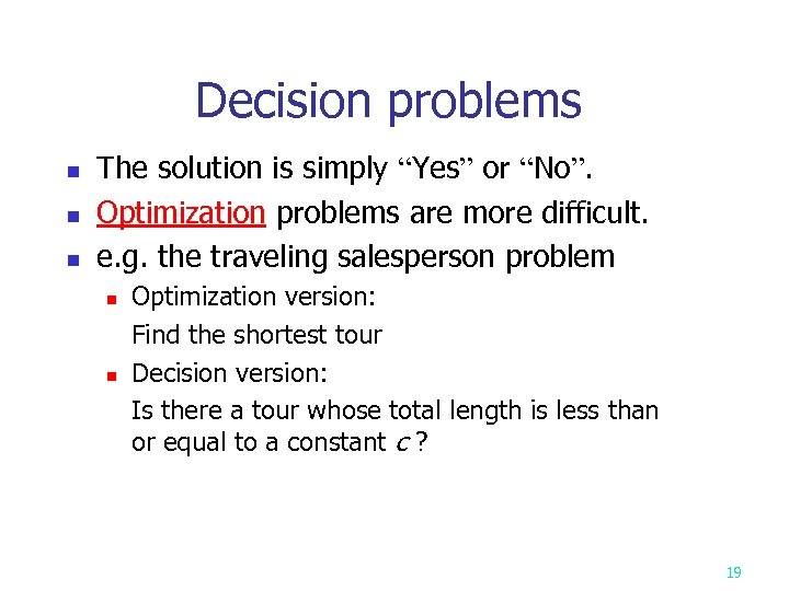 "Decision problems n n n The solution is simply ""Yes"" or ""No"". Optimization problems"