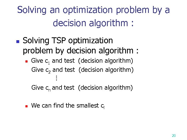 Solving an optimization problem by a decision algorithm : n Solving TSP optimization problem