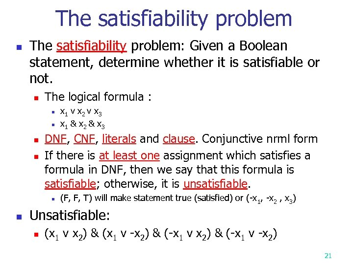 The satisfiability problem n The satisfiability problem: Given a Boolean statement, determine whether it